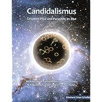 """""""Candidalismus"""" Getarnte Pilze und Parasiten im Blut: Heilung durch ein harmonisches Blutmilieu. Ein Buch,das in die innere Freiheit führt"""