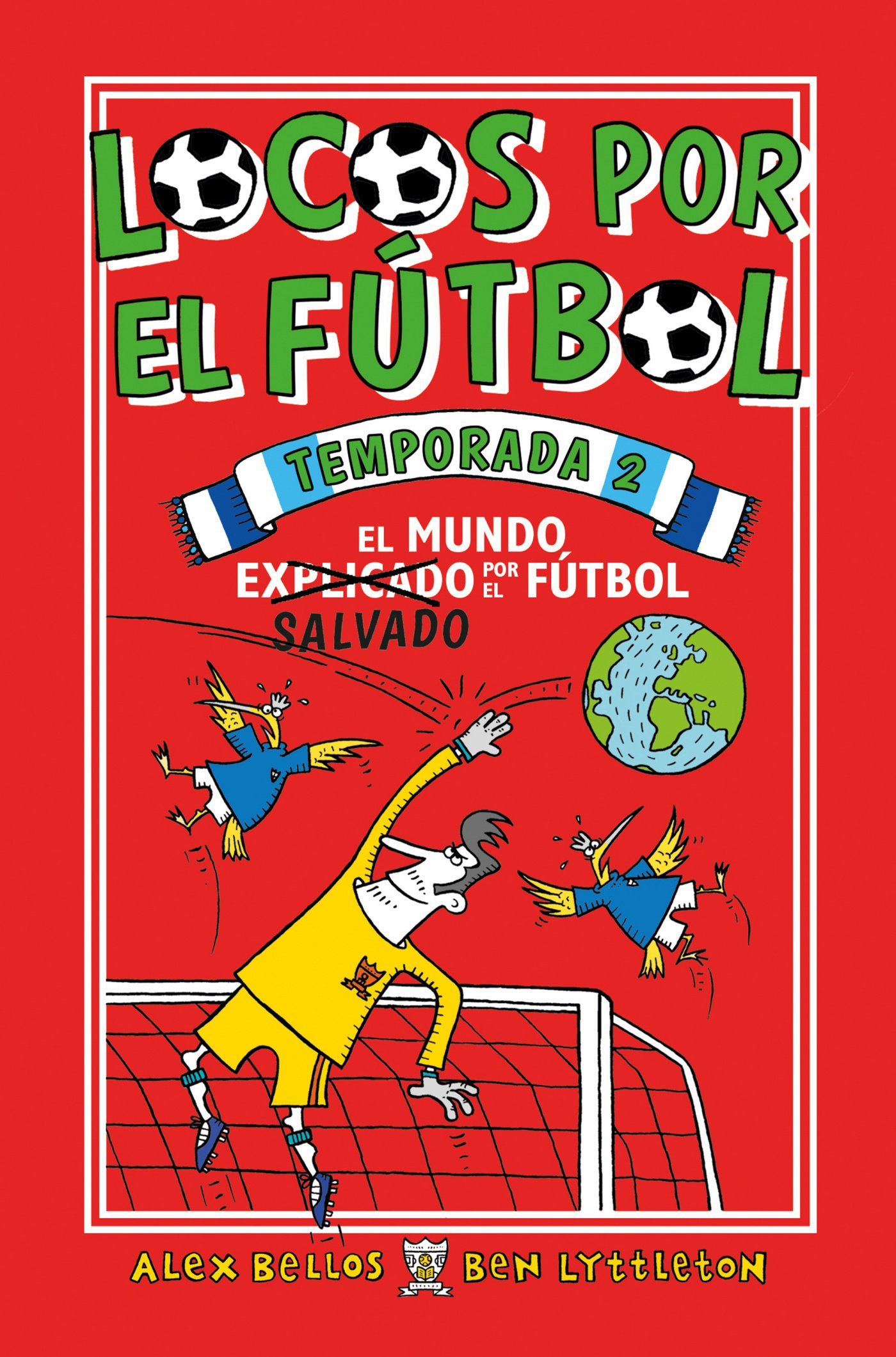 Locos por el fútbol. Temporada 2. El mundo salvado por el fútbol. Roca Juvenil: Amazon.es: Alex Bellos, Ben Lyttleton, Spike Gerrell, Carol Isern: Libros
