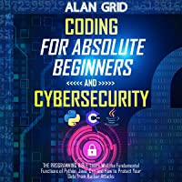 Coding for Absolute Beginners and Cybersecurity: 5 Books in 1: The Programming Bible: Learn Well the Fundamental…