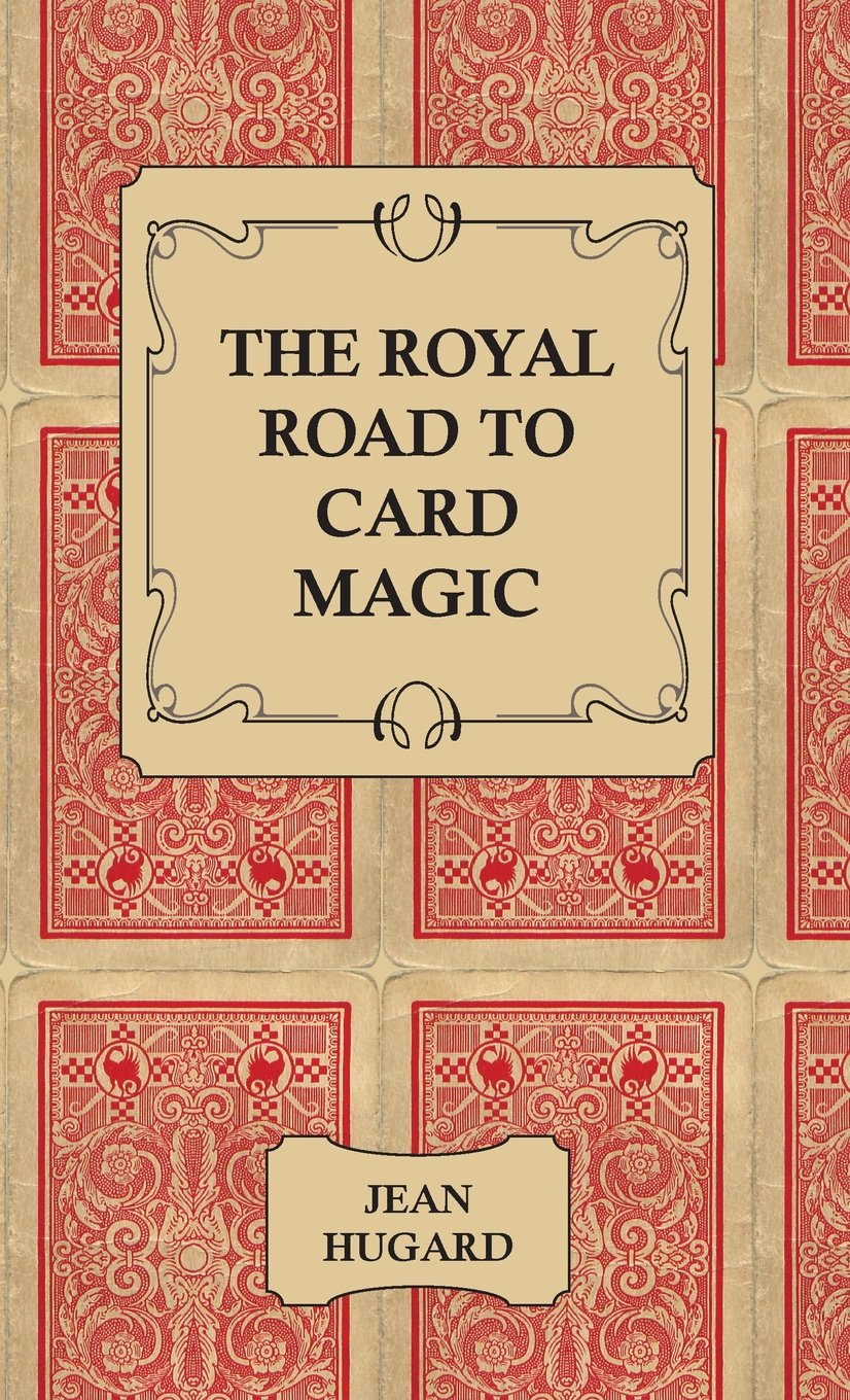 The Royal Road to Card Magic: Jean Hugard: 9781443734547: Amazon.com: Books