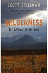 Wilderness, The Gateway To The Soul: Spiritual Enlightenment Through Wilderness Kindle Edition