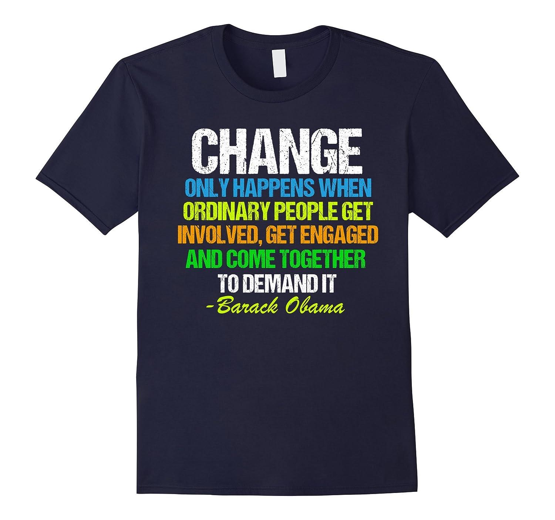 Obama Farewell Speech Change Quote T-Shirt-TD