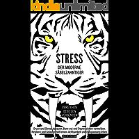 Stress, der moderne Säbelzahntiger! Verstehen. Besiegen. Verbünden: Druck & Stress abbauen. Burn-out & Depressionen vermeiden. Resilienz & Gelassenheit lernen. Achtsamkeit & Entspannung leben.