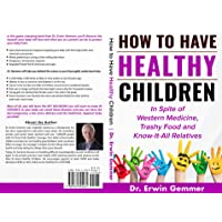 How to have Healthy Children in spite of Western Medicine, Trashy Food and Know-it-all...