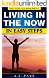 Living in The Now in Easy Steps (Understanding Eckhart Tolle, Dalai Lama, Krishnamurti, Meister Eckhart and more!): 7 Lessons & Exercises to Experience Inner Peace! (The Secret of Now Book 1)