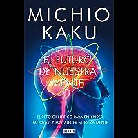 El futuro de nuestra mente: El reto científico para entender, mejorar, y fortalecer