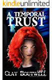 A Temporal Trust: A Time Warping Superhero Adventure (The Temporal Book 2)