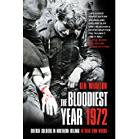 The Bloodiest Year 1972: British Soldiers in Northern Ireland, in Their Own Words