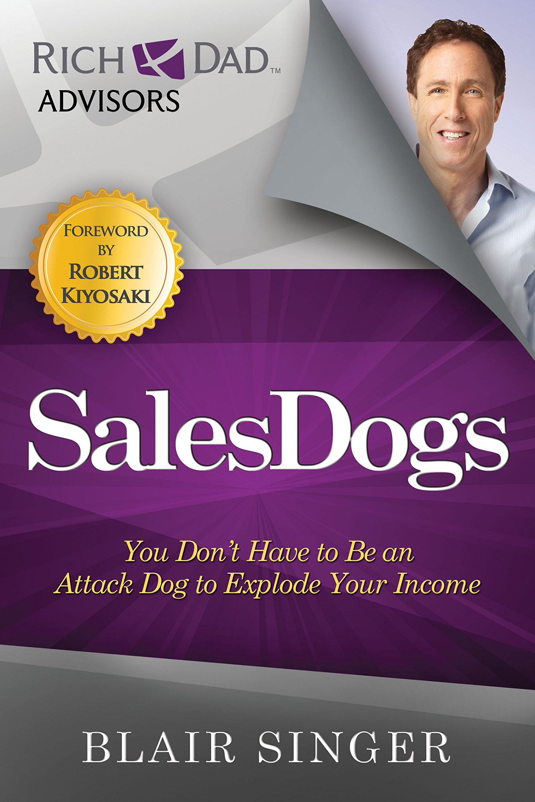Download Sales Dogs: You Don't Have to be an Attack Dog to Explode Your Income (Rich Dad's Advisors (Paperback)) PDF