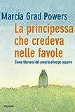 La principessa che credeva nelle favole: Come liberarsi del proprio principe azzurro (Bestseller)