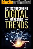 Hottest Upcoming Digital Marketing Trends