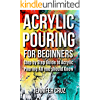 ACRYLIC POURING FOR BEGINNERS: Step by Step Guide to Acrylic Pouring: All You Should Know (acrylic pouring kits,cups…