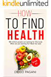 How to find health with DIETING for weight loss - The origin of nutrition and vital functions.: The relationship between FOODS, HEALTH and WELLNESS for to Prevent and Reverse Disease