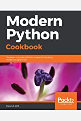 Modern Python Cookbook: The latest in modern Python recipes for the busy modern programmer Kindle Edition
