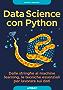 Data Science con Python: dalle stringhe al machine learning, le tecniche essenziali per lavorare sui dati