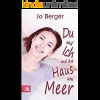 Du und ich und das Haus am Meer (German Edition)