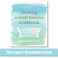 Healing Sexual Trauma Workbook: Somatic Skills to Help You Feel Safe in Your Body, Create Boundaries, and Live with…