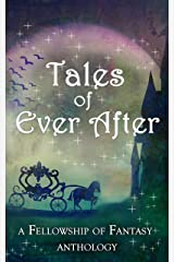 Tales of Ever After: A Fellowship of Fantasy Anthology Kindle Edition