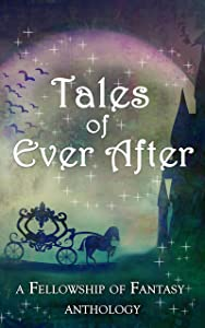 Tales of Ever After: A Fellowship of Fantasy Anthology