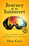 Journey of an Introvert: How an extreme introvert's 52-week battle with fear opened hidden doors to understanding