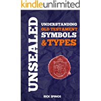 Unsealed: Understanding Old Testament Symbols & Types (Shadows and types of the bible Book 1)