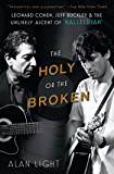 """The Holy or the Broken: Leonard Cohen, Jeff Buckley, and the Unlikely Ascent of """"Hallelujah"""" (English Edition)"""