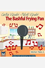 The Bashful Frying Pan (Kitchen Tales Book 2) Kindle Edition