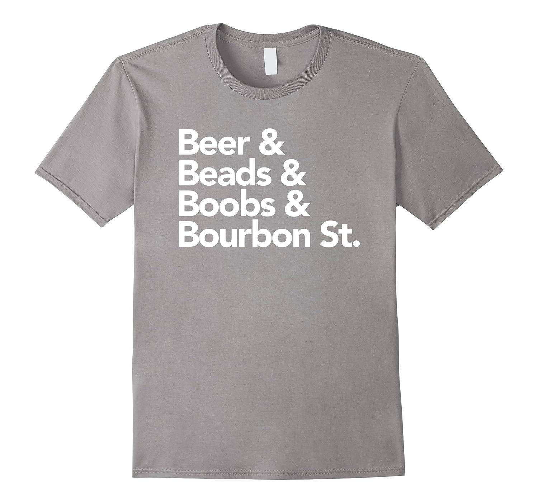 Beer Beads Boobs Bourbon St Mardi Gras Party List T-Shirt-TD