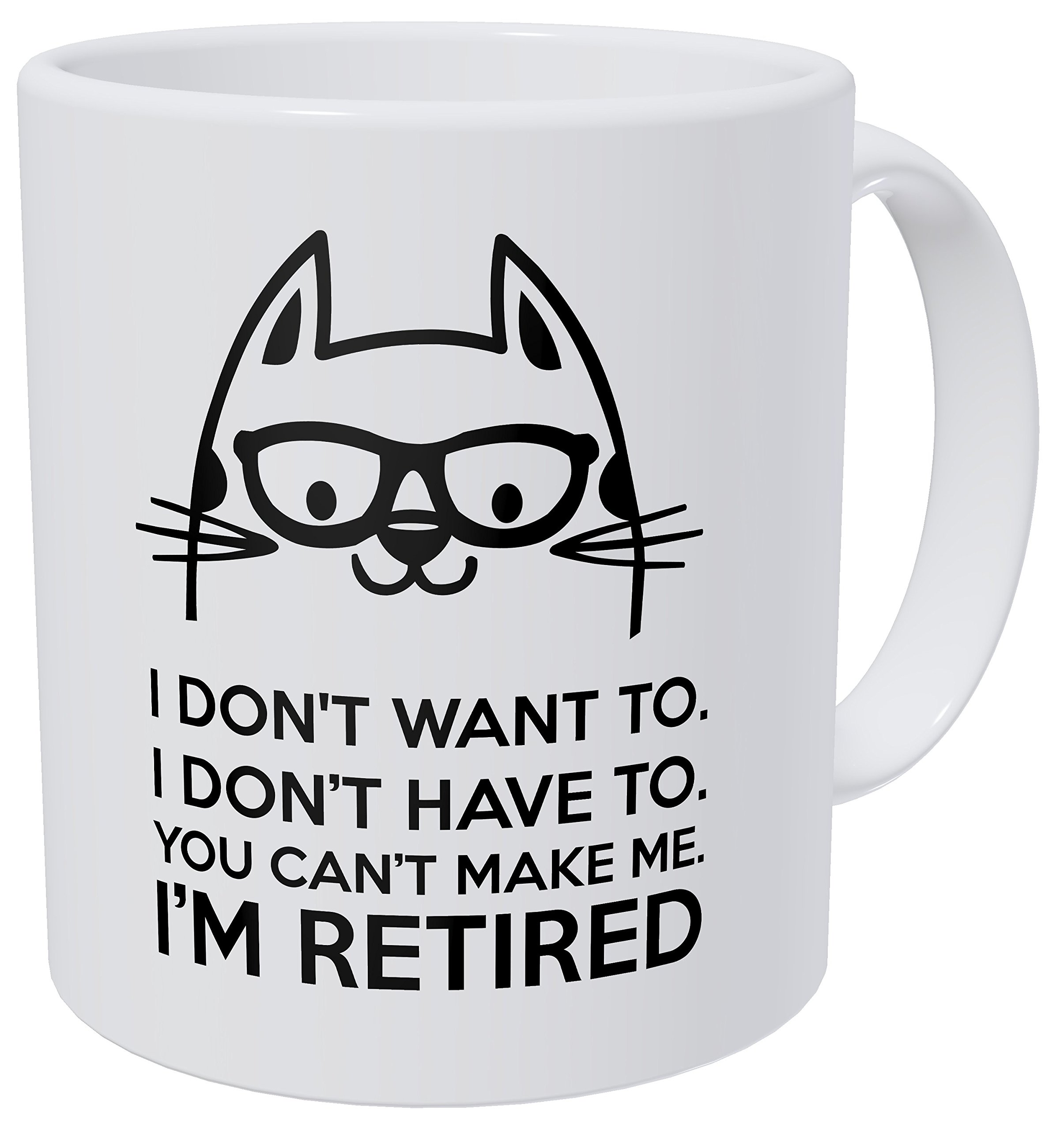 Wampumtuk Retired Cat, I Don't Want To, You Can't Make Me 11 Ounces Funny Coffee Mug