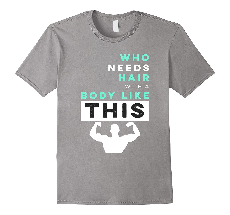 Funny Beautiful Bald T-Shirt Who Needs Hair Sarcastic Humor-FL