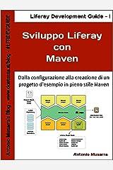 Sviluppo Liferay con Maven: Dalla configurazione alla creazione di un progetto d'esempio in pieno stile Maven (Liferay Development Guide Vol. 1) (Italian Edition) Kindle Edition