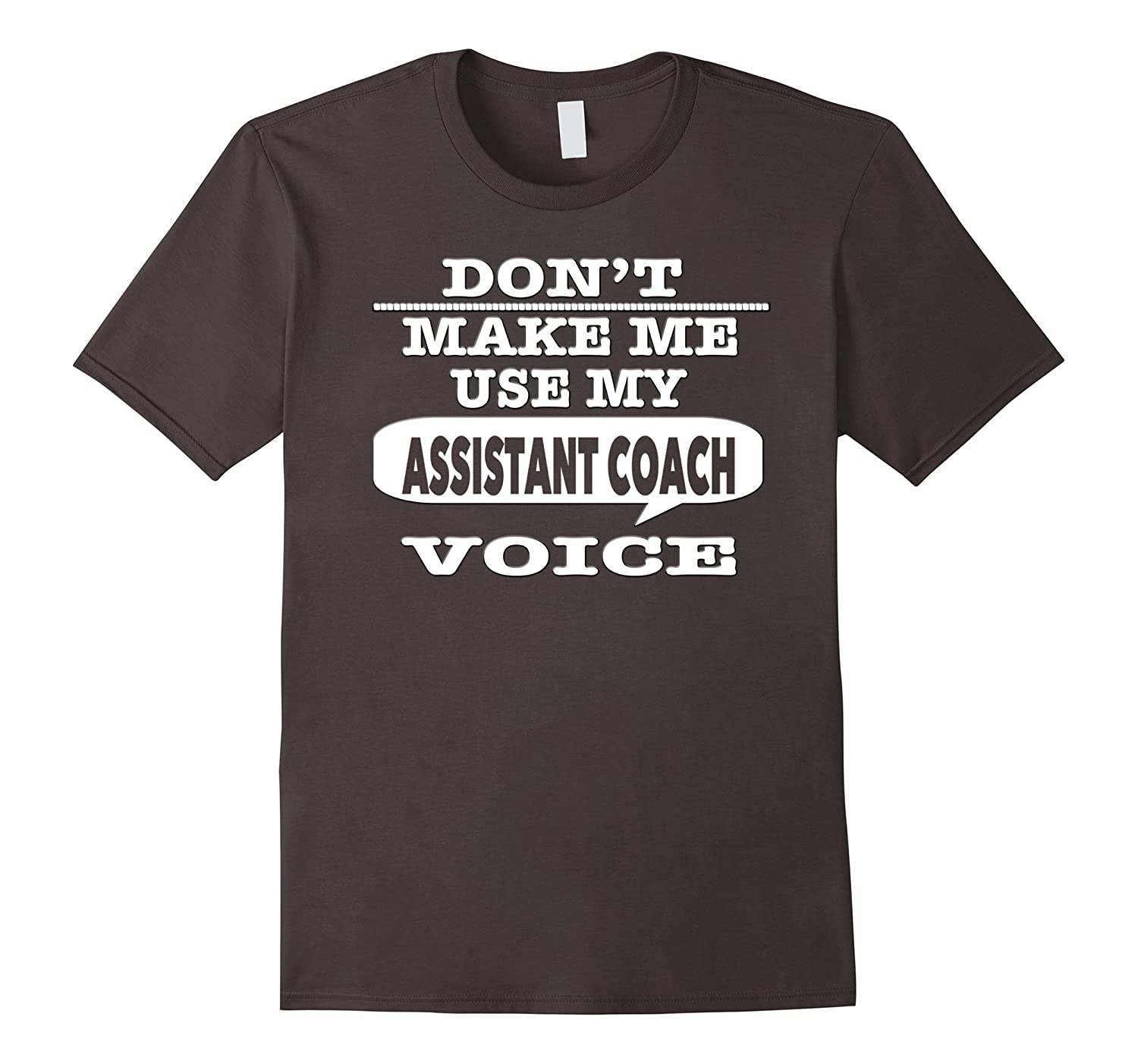 Dont Make Me Use My Assistant Coach Voice T-Shirt-TD