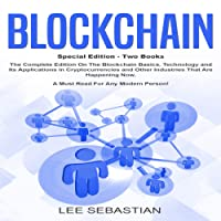 Blockchain: Two Books: The Complete Edition on the Blockchain Basics, Technology and Its Application in Cryptocurrency and Other Industries That Are Happening Now