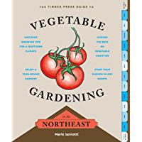 The Timber Press Guide to Vegetable Gardening in the Northeast (Regional Vegetable Gardening Series)