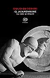 Io, Agamennone: Gli eroi di Omero (Einaudi tascabili. Saggi)
