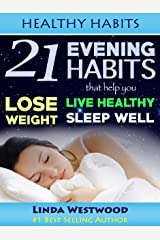 Healthy Habits: 21 Evening Habits That Help You Lose Weight, Live Healthy & Sleep Well Kindle Edition
