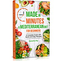 Made In Minutes- A Mediterranean Diet for Beginners: A Complete Guide with Quick and Easy Recipes (English Edition)