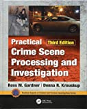 Practical Crime Scene Processing and Investigation, Third Edition (Practical Aspects of Criminal and Forensic…