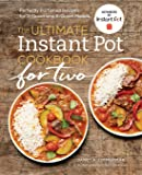 The Ultimate Instant Pot Cookbook for Two: Perfectly Portioned Recipes for 3-quart and 6-quart Models