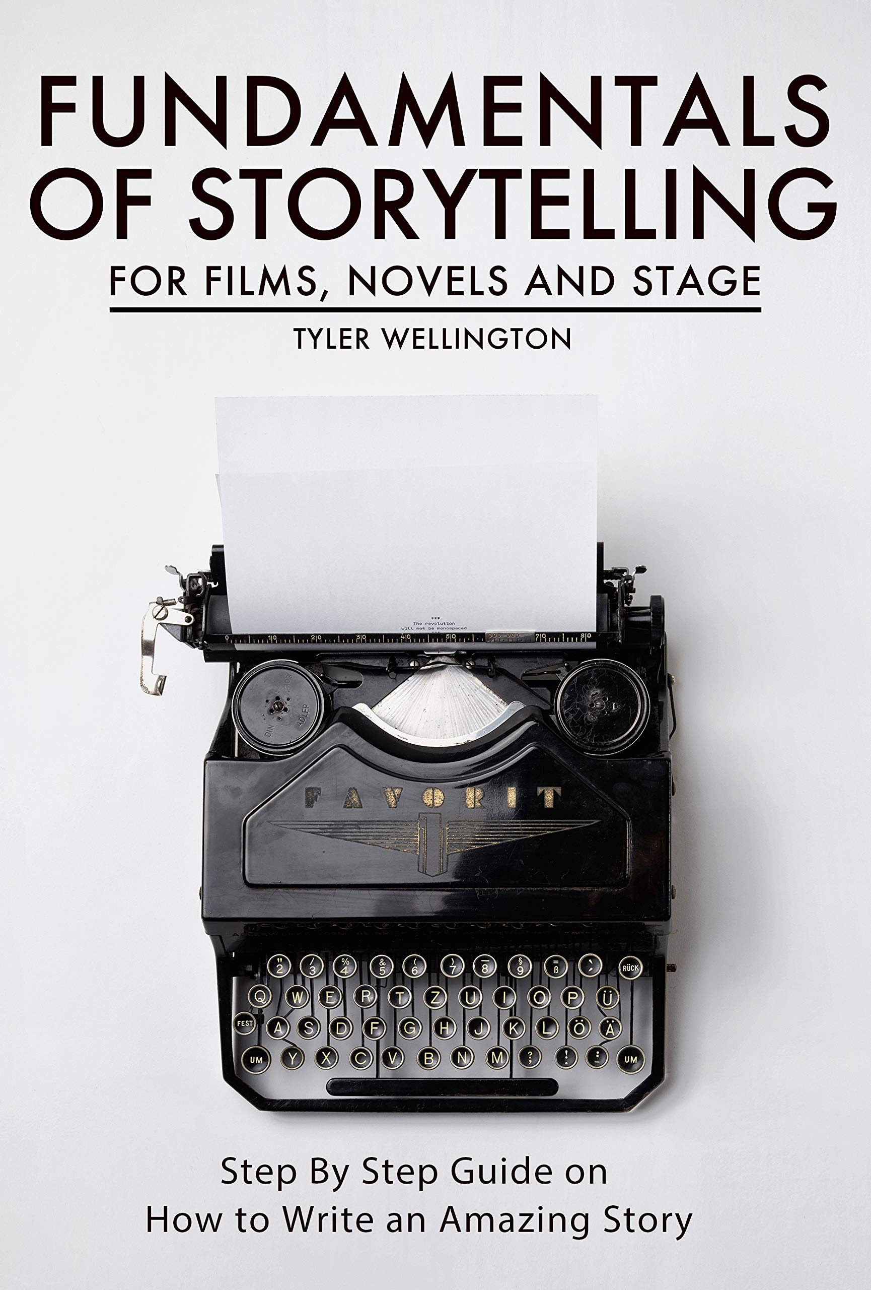Fundamentals Of Storytelling For Films Novels And Stage  Step By Step Guide On How To Write An Amazing Story  English Edition