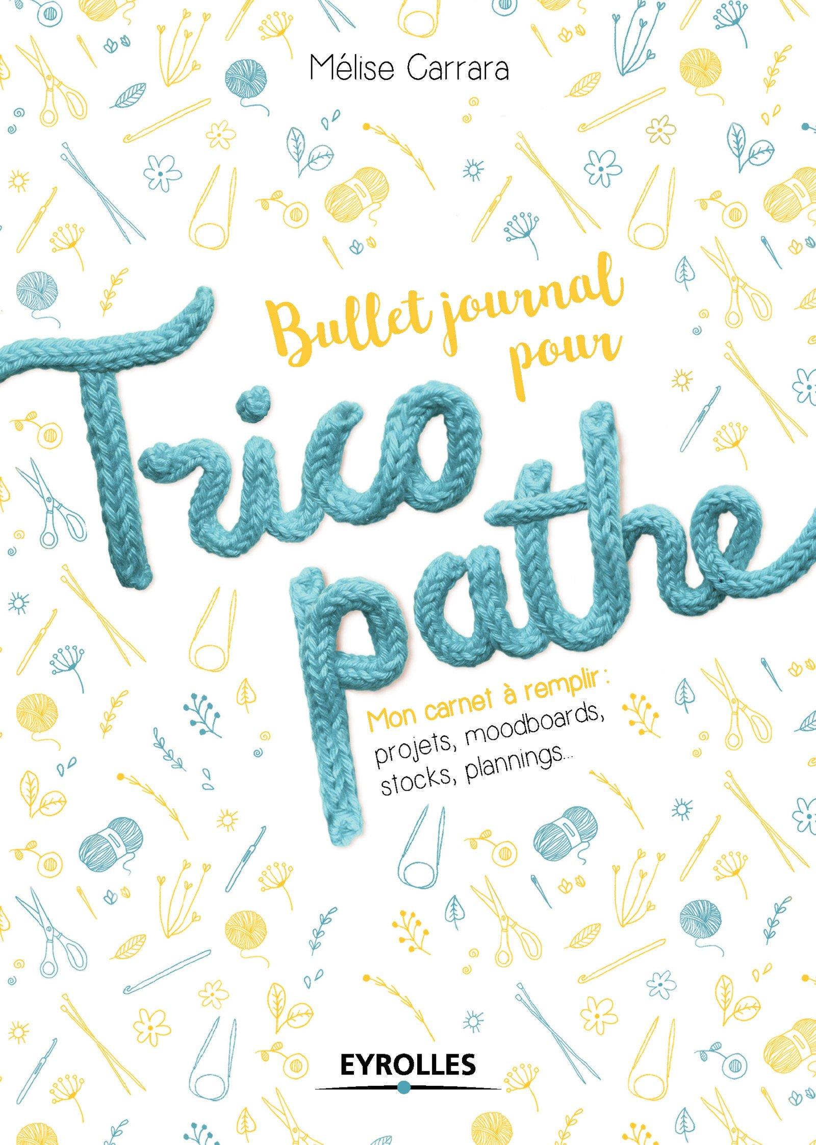 Bullet journal pour tricopathe: Mon carnet à remplir : projets, moodboards, stocks, plannings... Broché – 7 septembre 2017 Mélise Carrara Eyrolles 2212674643 Couture/tricot