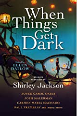 When Things Get Dark: Stories inspired by Shirley Jackson Kindle Edition
