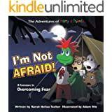I'm Not Afraid!: A Lesson In Overcoming Fear (The Adventures of Harry and Friends Book 5)