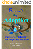 Entwined by Adoption: Our Story of Infertility Teen Pregnancy and Faith