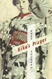 Kiku's Prayer: A Novel (Weatherhead Books on Asia)