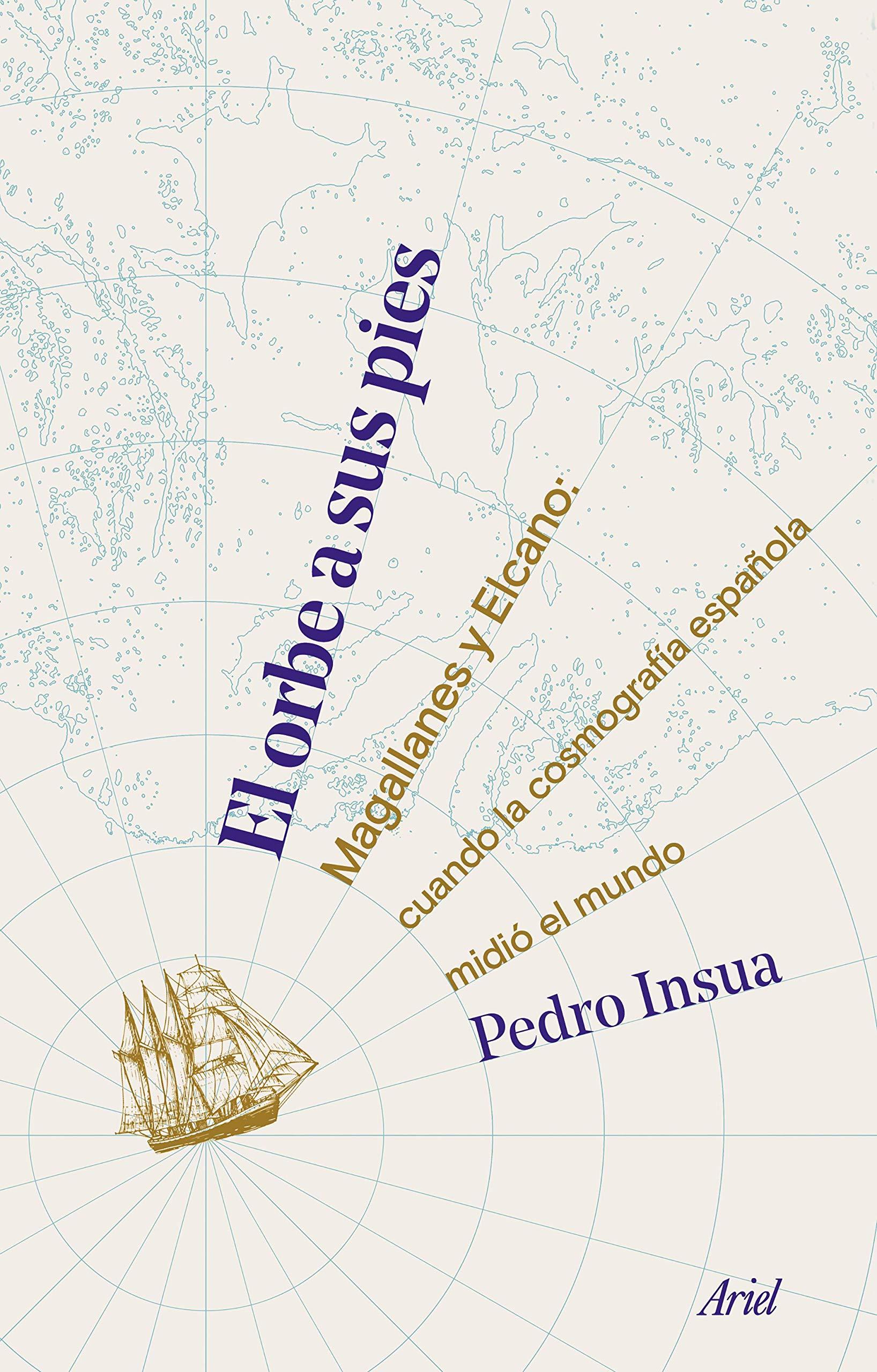 El orbe a sus pies: Magallanes y Elcano: cuando la cosmografía española midió el mundo (Ariel)