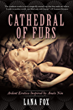 Cathedral of Furs: Ardent Erotica Inspired by Anaïs Nin (NINspired)