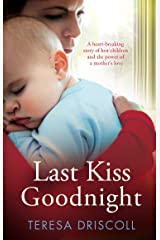 Last Kiss Goodnight: A heart-breaking story of lost children and the power of a mother's love Kindle Edition