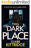 This Dark Place: A Detective Kelly Moore Novel