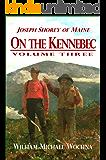 On the Kennebec: Volume Three (Joseph Shorey of Maine Book 3)